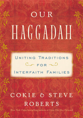 Our Haggadah: Uniting Traditions for Interfaith Families, by Cokie and Steve Roberts